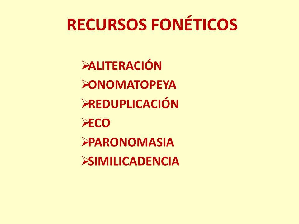 RECURSOS FONÉTICOS ALITERACIÓN Consiste en la repetición, a una distancia relevante, de uno o varios fonemas para conseguir un efecto relacionado con el contenido que transmite.