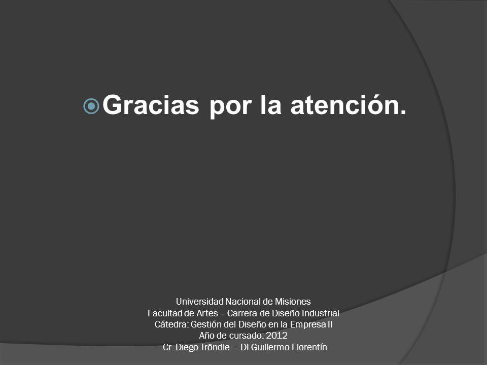 Universidad Nacional de Misiones Facultad de Artes – Carrera de Diseño Industrial Cátedra: Gestión del Diseño en la Empresa II Año de cursado: 2012 Cr