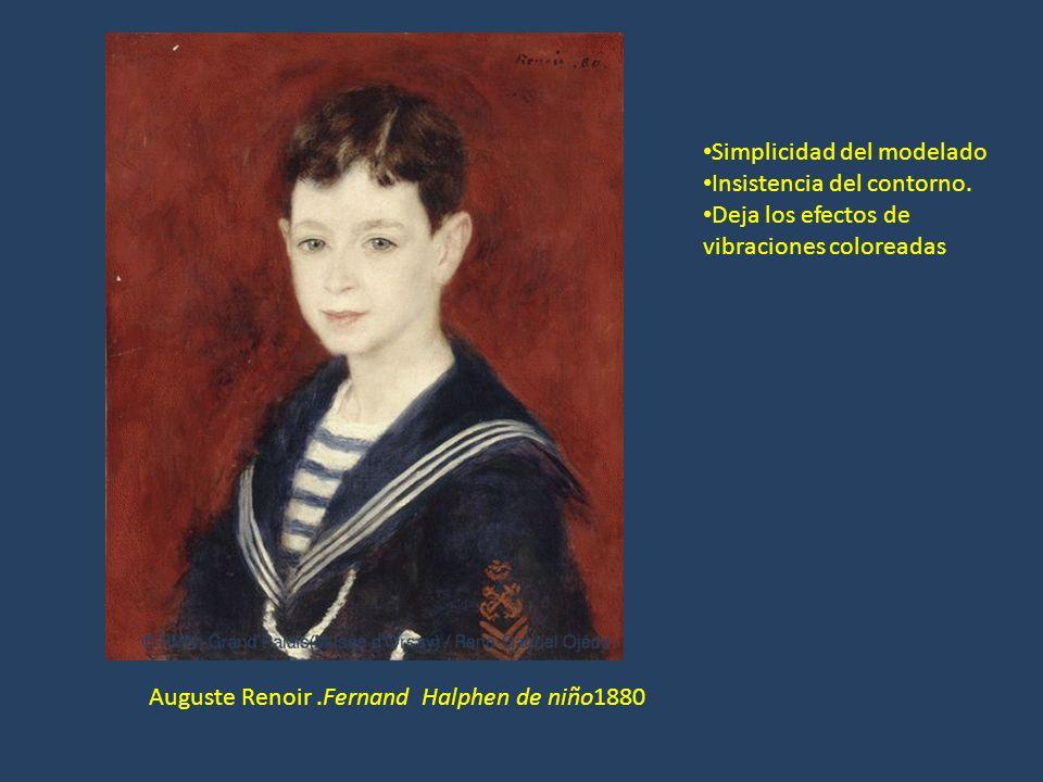 Auguste Renoir.Fernand Halphen de niño1880 Simplicidad del modelado Insistencia del contorno. Deja los efectos de vibraciones coloreadas