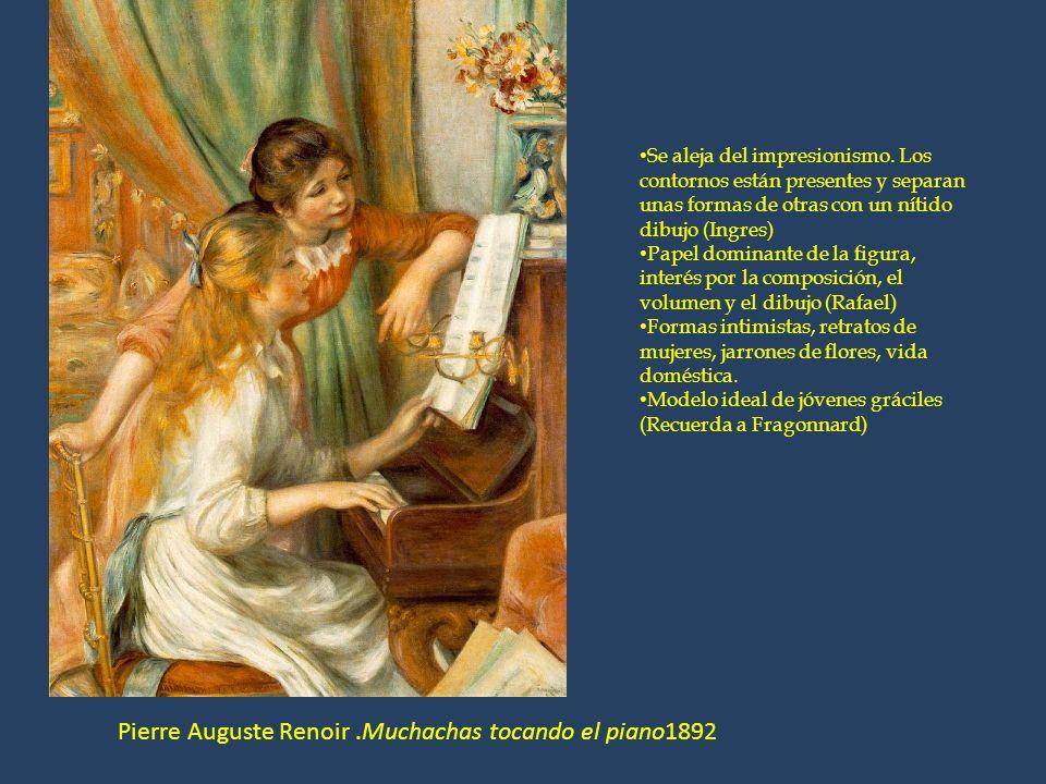 Pierre Auguste Renoir.Muchachas tocando el piano1892 Se aleja del impresionismo. Los contornos están presentes y separan unas formas de otras con un n