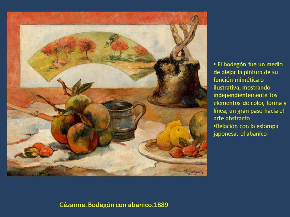 Cézanne. Bodegón con abanico.1889 El bodegón fue un medio de alejar la pintura de su función mimética o ilustrativa, mostrando independientemente los