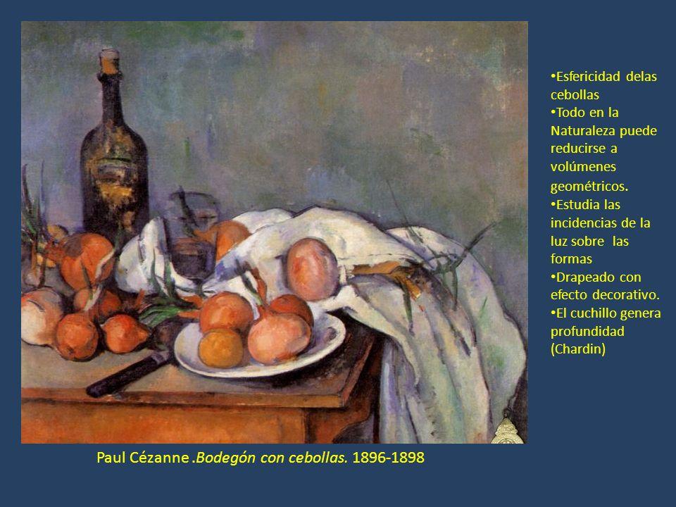 Paul Cézanne.Bodegón con cebollas. 1896-1898 Esfericidad delas cebollas Todo en la Naturaleza puede reducirse a volúmenes geométricos. Estudia las inc