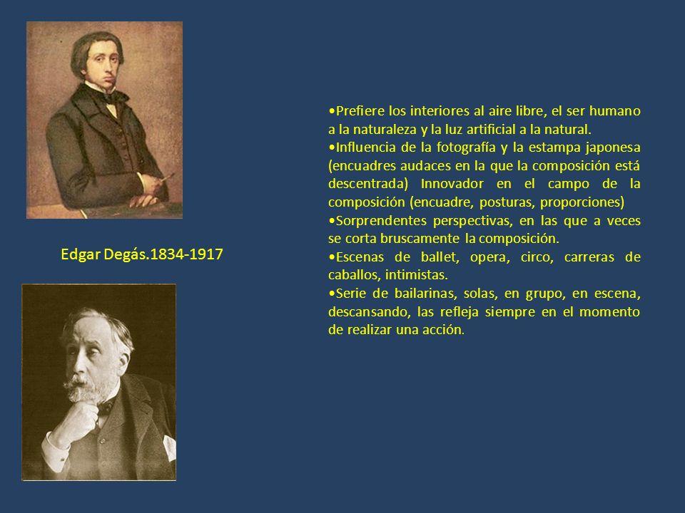 Edgar Degás.1834-1917 Prefiere los interiores al aire libre, el ser humano a la naturaleza y la luz artificial a la natural. Influencia de la fotograf
