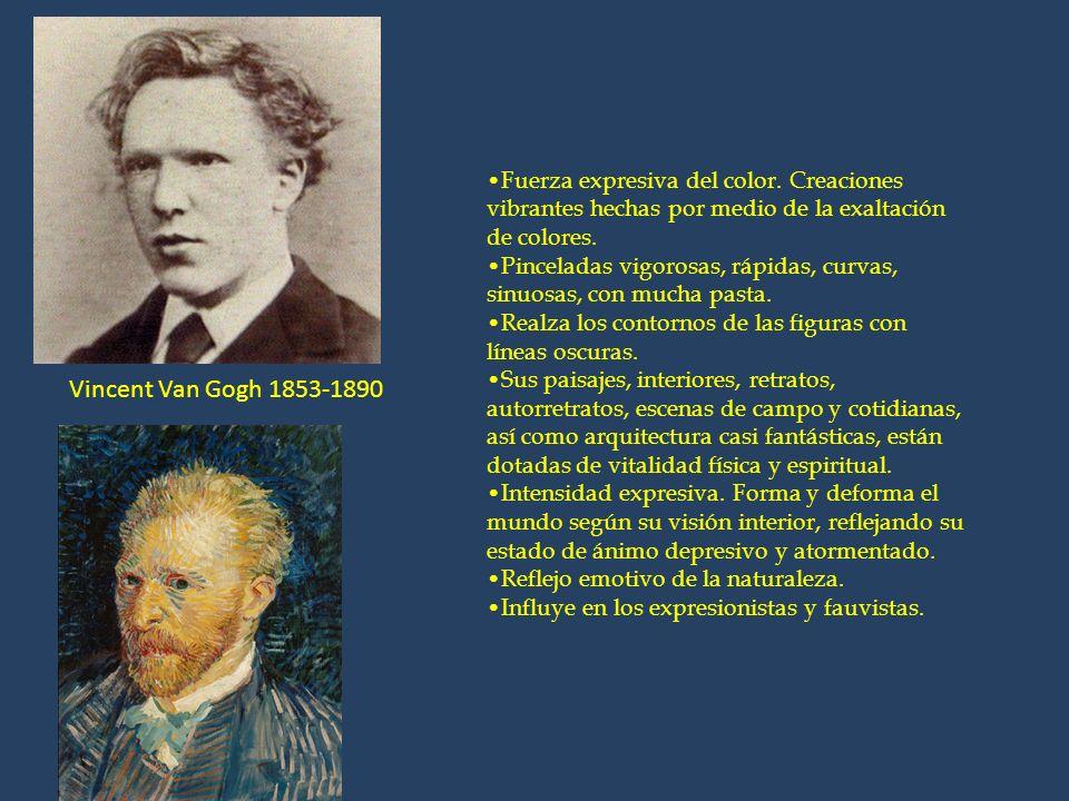 Vincent Van Gogh 1853-1890 Fuerza expresiva del color. Creaciones vibrantes hechas por medio de la exaltación de colores. Pinceladas vigorosas, rápida