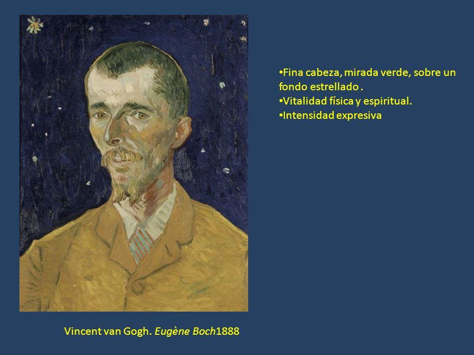 Vincent van Gogh. Eugène Boch1888 Fina cabeza, mirada verde, sobre un fondo estrellado. Vitalidad física y espiritual. Intensidad expresiva
