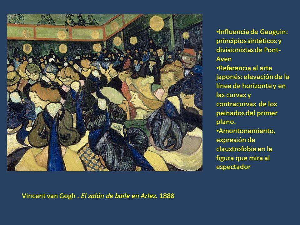 Vincent van Gogh. El salón de baile en Arles. 1888 Influencia de Gauguin: principios sintéticos y divisionistas de Pont- Aven Referencia al arte japon