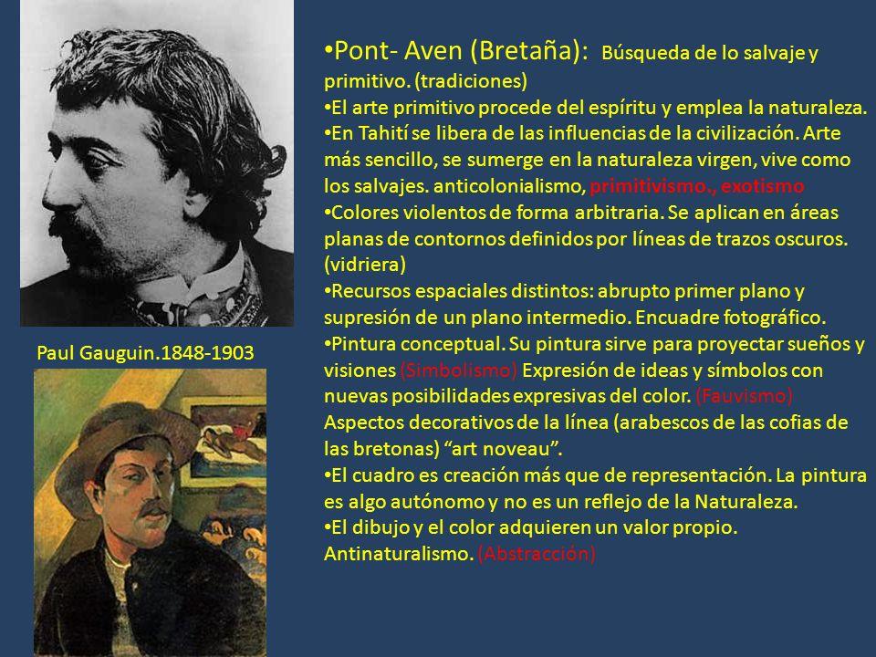 Pont- Aven (Bretaña): Búsqueda de lo salvaje y primitivo. (tradiciones) El arte primitivo procede del espíritu y emplea la naturaleza. En Tahití se li