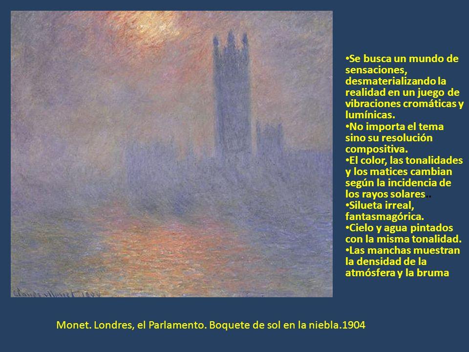 Monet. Londres, el Parlamento. Boquete de sol en la niebla.1904 Se busca un mundo de sensaciones, desmaterializando la realidad en un juego de vibraci