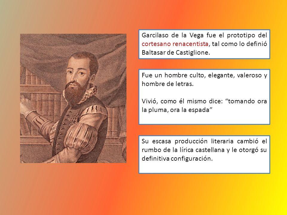 Garcilaso de la Vega fue el prototipo del cortesano renacentista, tal como lo definió Baltasar de Castiglione. Fue un hombre culto, elegante, valeroso