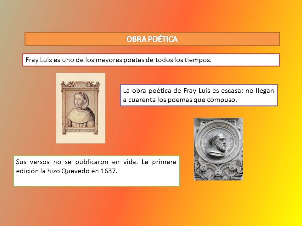 Fray Luis es uno de los mayores poetas de todos los tiempos. Sus versos no se publicaron en vida. La primera edición la hizo Quevedo en 1637. La obra