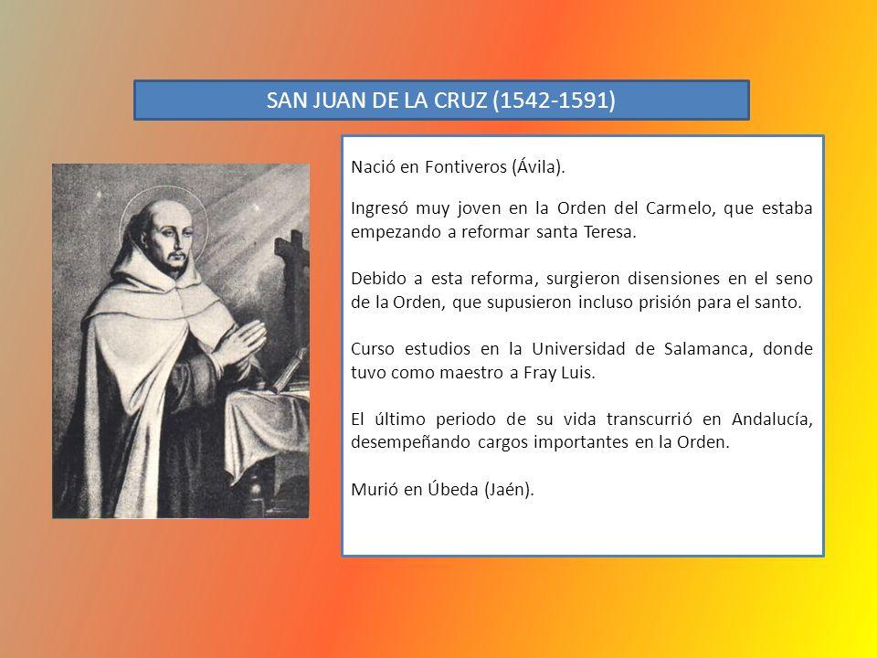 SAN JUAN DE LA CRUZ (1542-1591) Nació en Fontiveros (Ávila). Ingresó muy joven en la Orden del Carmelo, que estaba empezando a reformar santa Teresa.
