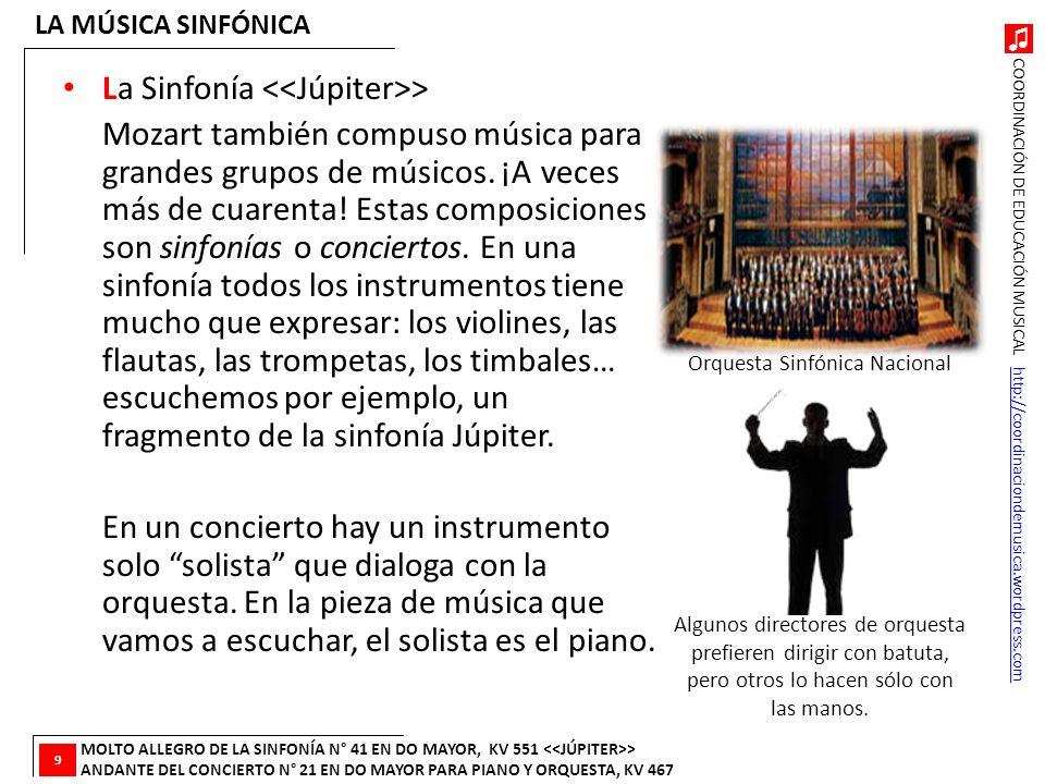 COORDINACIÓN DE EDUCACIÓN MUSICAL http://coordinaciondemusica.wordpress.comhttp://coordinaciondemusica.wordpress.com La Sinfonía > Mozart también comp