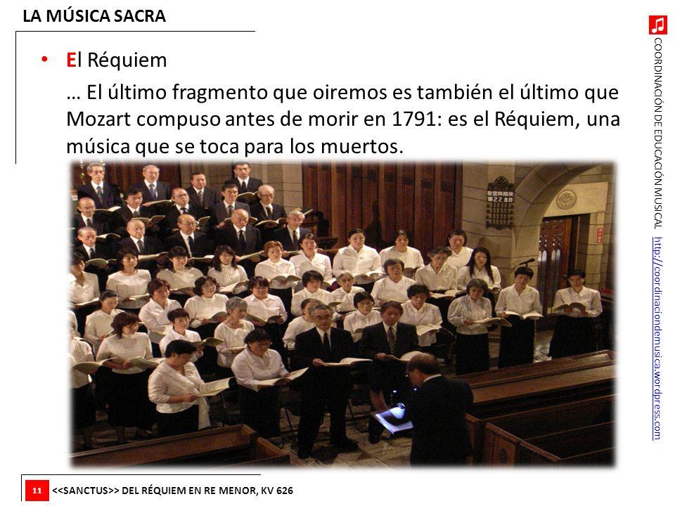 COORDINACIÓN DE EDUCACIÓN MUSICAL http://coordinaciondemusica.wordpress.comhttp://coordinaciondemusica.wordpress.com El Réquiem … El último fragmento
