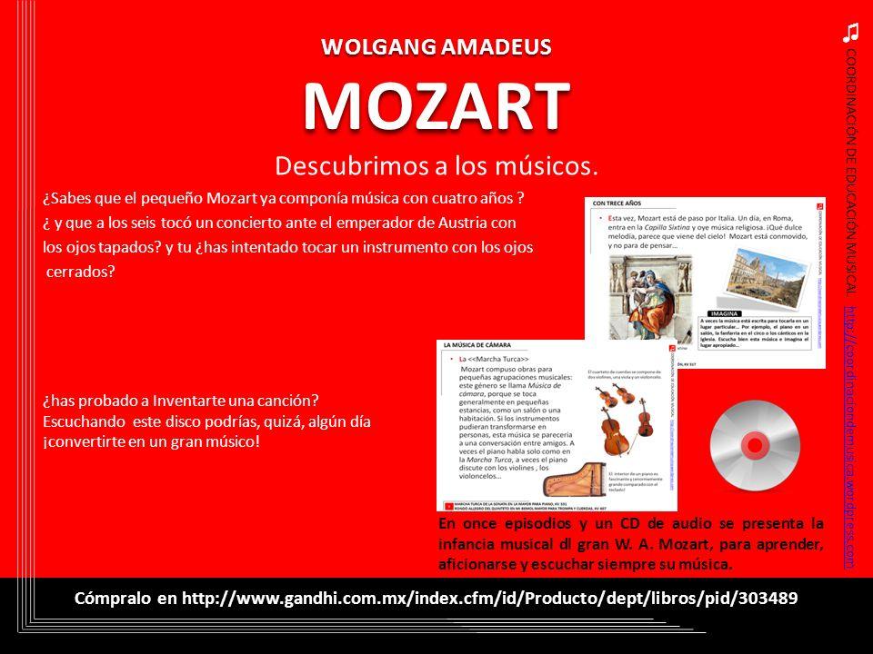 COORDINACIÓN DE EDUCACIÓN MUSICAL http://coordinaciondemusica.wordpress.comhttp://coordinaciondemusica.wordpress.com WOLGANG AMADEUS MOZART ¿Sabes que
