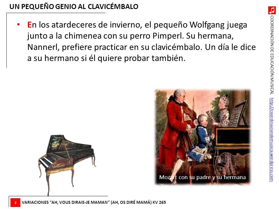 COORDINACIÓN DE EDUCACIÓN MUSICAL http://coordinaciondemusica.wordpress.comhttp://coordinaciondemusica.wordpress.com WOLGANG AMADEUS MOZART ¿Sabes que el pequeño Mozart ya componía música con cuatro años .
