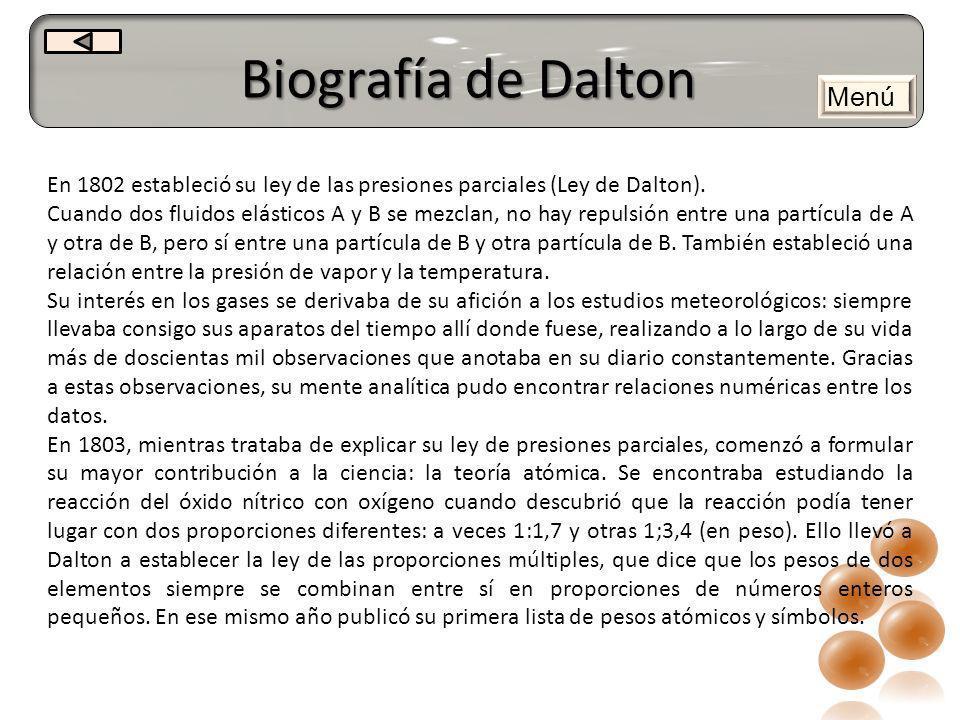Biografía de Dalton En 1802 estableció su ley de las presiones parciales (Ley de Dalton). Cuando dos fluidos elásticos A y B se mezclan, no hay repuls