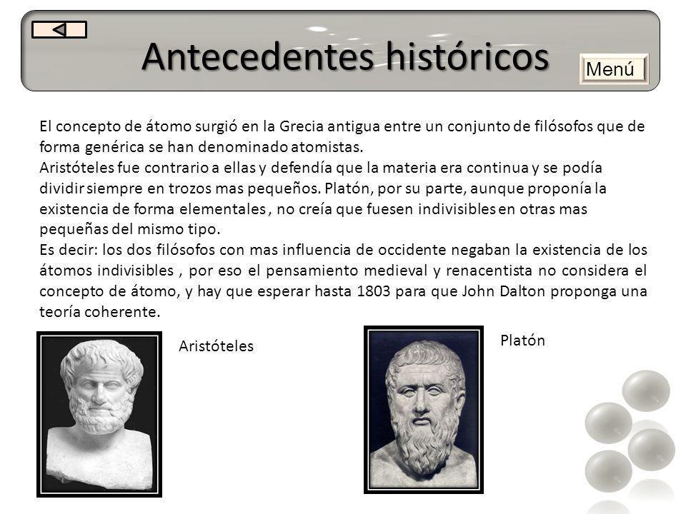 Antecedentes históricos El concepto de átomo surgió en la Grecia antigua entre un conjunto de filósofos que de forma genérica se han denominado atomis