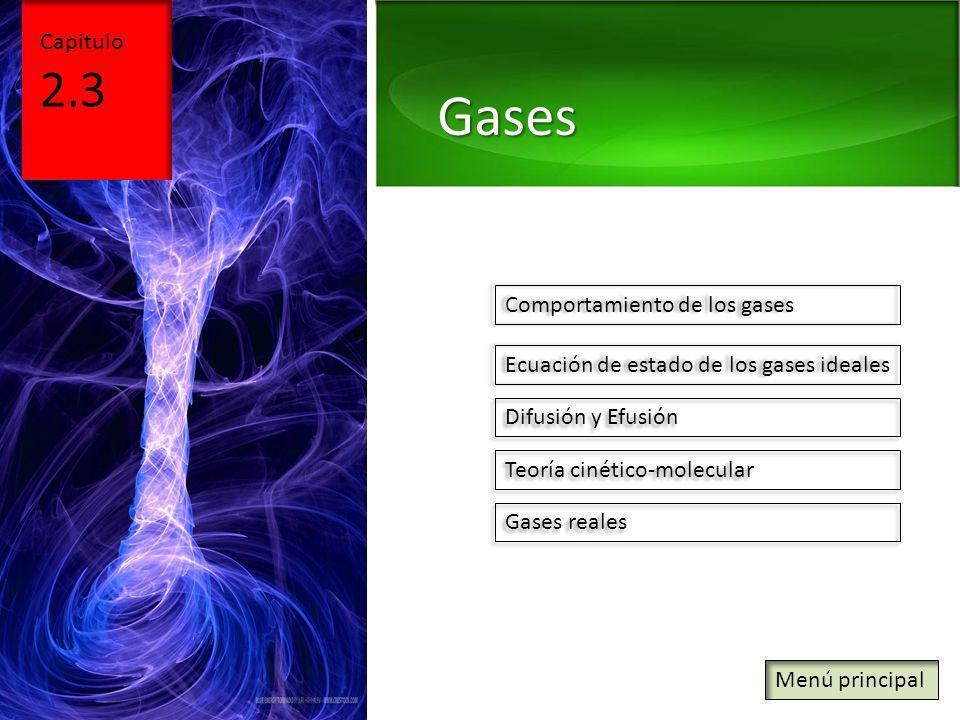 Capitulo 2.3 Gases Comportamiento de los gases Ecuación de estado de los gases ideales Difusión y Efusión Teoría cinético-molecular Gases reales Menú