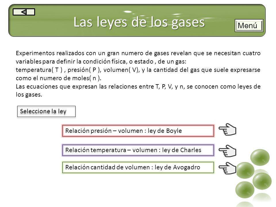 Las leyes de los gases Experimentos realizados con un gran numero de gases revelan que se necesitan cuatro variables para definir la condición física,