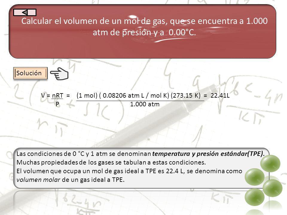 Calcular el volumen de un mol de gas, que se encuentra a 1.000 atm de presión y a 0.00°C. V = nRT = (1 mol) ( 0.08206 atm L / mol K) (273.15 K) = 22.4