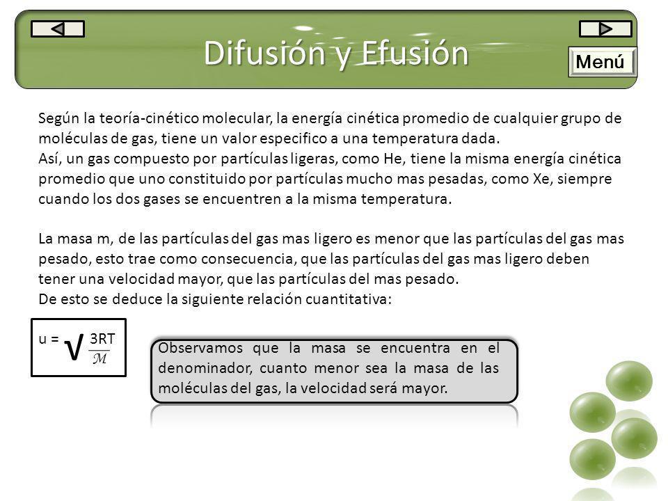 Difusión y Efusión Según la teoría-cinético molecular, la energía cinética promedio de cualquier grupo de moléculas de gas, tiene un valor especifico