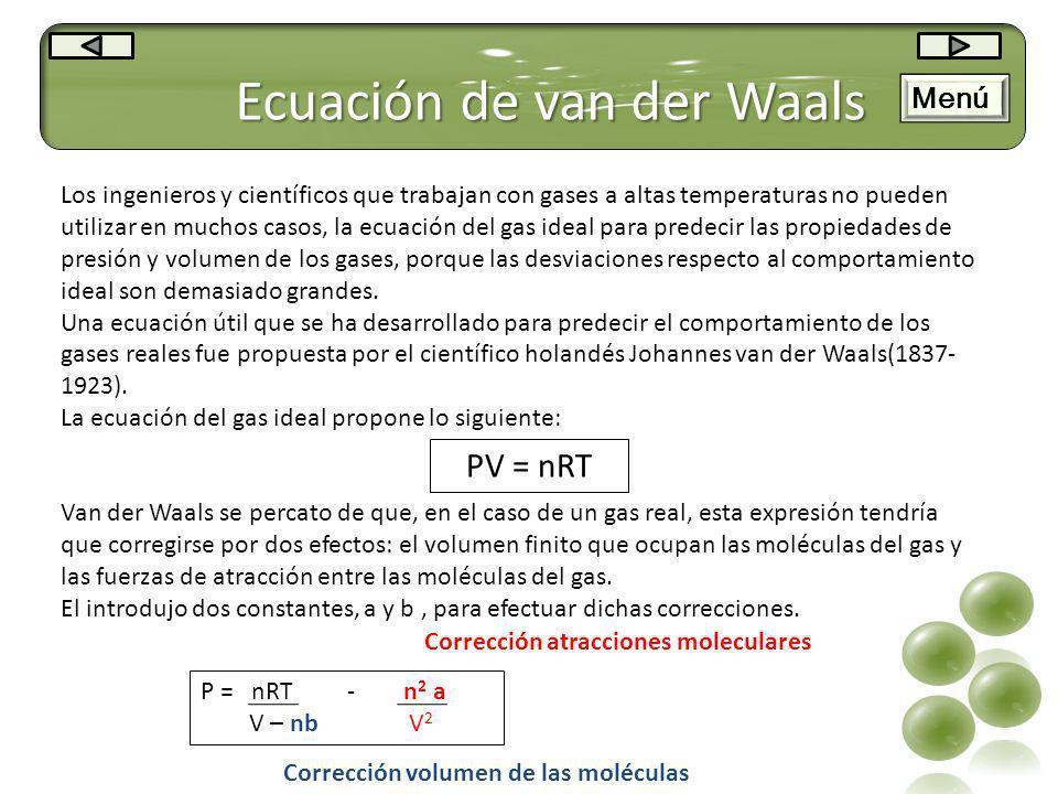 Ecuación de van der Waals Los ingenieros y científicos que trabajan con gases a altas temperaturas no pueden utilizar en muchos casos, la ecuación del