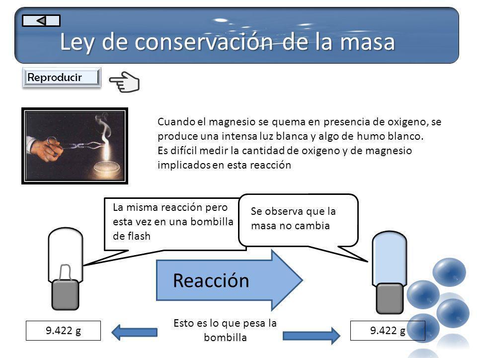 Ley de conservación de la masa Cuando el magnesio se quema en presencia de oxigeno, se produce una intensa luz blanca y algo de humo blanco. Es difíci