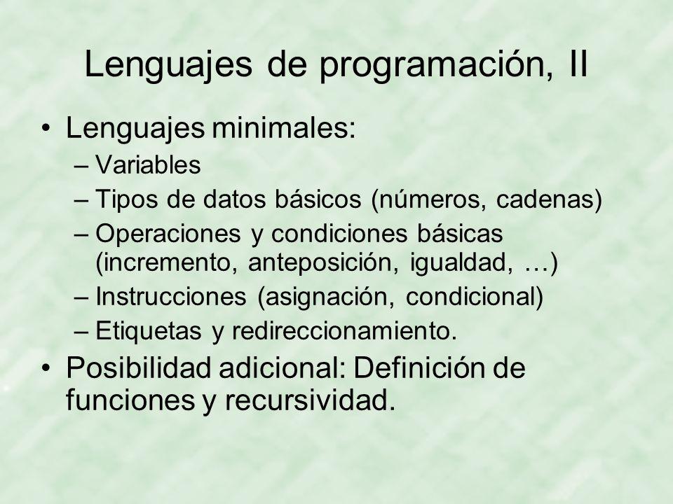 Lenguajes de programación, II Lenguajes minimales: –Variables –Tipos de datos básicos (números, cadenas) –Operaciones y condiciones básicas (increment