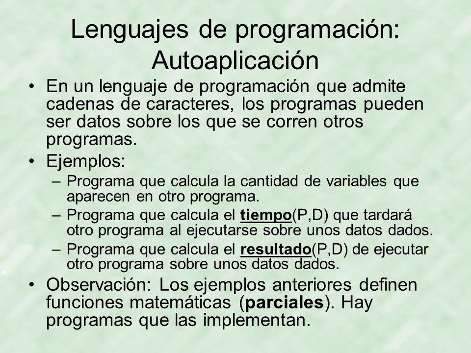 Lenguajes de programación: Autoaplicación En un lenguaje de programación que admite cadenas de caracteres, los programas pueden ser datos sobre los qu