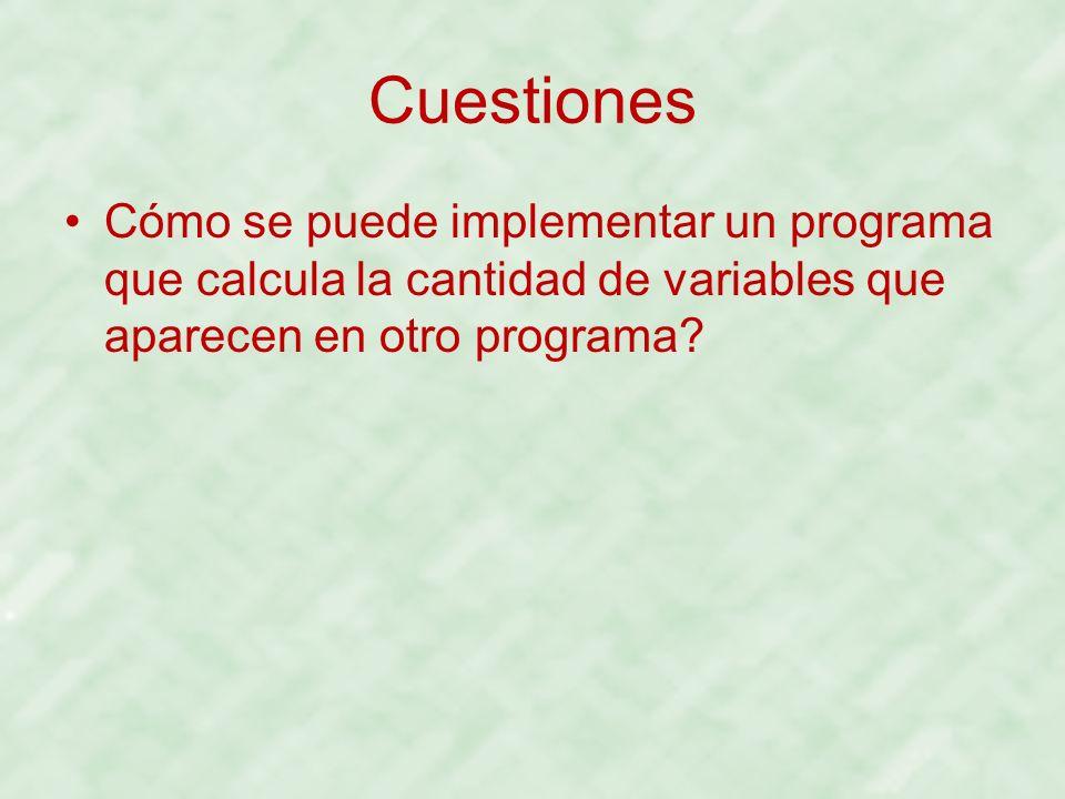 Cuestiones Cómo se puede implementar un programa que calcula la cantidad de variables que aparecen en otro programa?