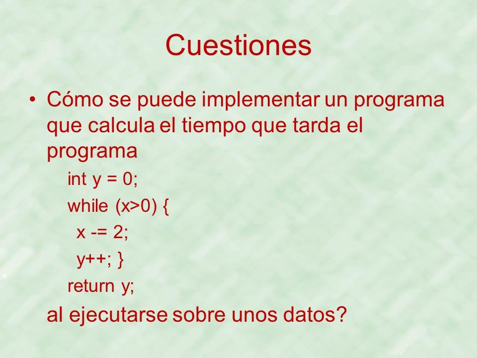 Cuestiones Cómo se puede implementar un programa que calcula el tiempo que tarda el programa int y = 0; while (x>0) { x -= 2; y++; } return y; al ejec