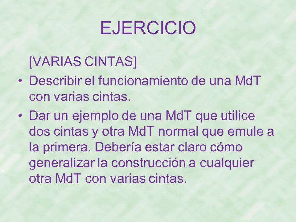 EJERCICIO [VARIAS CINTAS] Describir el funcionamiento de una MdT con varias cintas. Dar un ejemplo de una MdT que utilice dos cintas y otra MdT normal