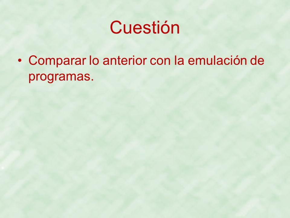 Cuestión Comparar lo anterior con la emulación de programas.