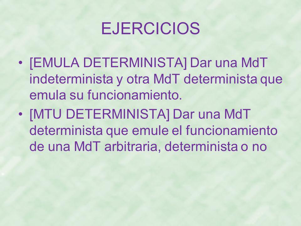 EJERCICIOS [EMULA DETERMINISTA] Dar una MdT indeterminista y otra MdT determinista que emula su funcionamiento. [MTU DETERMINISTA] Dar una MdT determi
