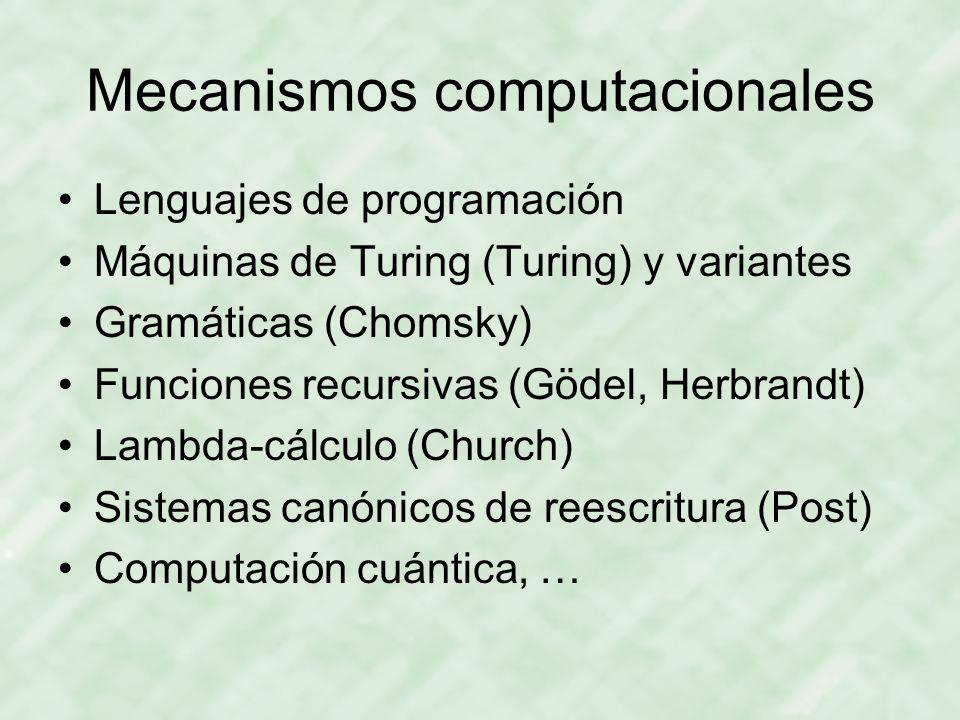 Mecanismos computacionales Lenguajes de programación Máquinas de Turing (Turing) y variantes Gramáticas (Chomsky) Funciones recursivas (Gödel, Herbran