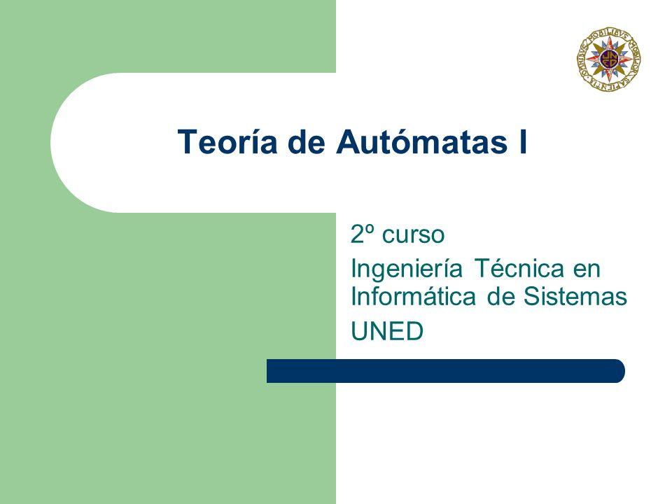Teoría de Autómatas I 2º curso Ingeniería Técnica en Informática de Sistemas UNED