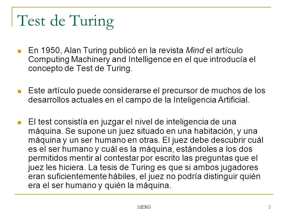 MERG 5 Test de Turing En 1950, Alan Turing publicó en la revista Mind el artículo Computing Machinery and Intelligence en el que introducía el concept
