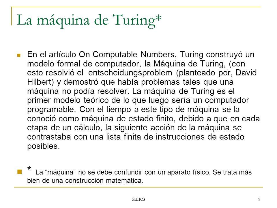 MERG 10 Componentes de la máquina de Turing Una cinta de longitud infinita dividida en celdas (cada celda puede tener solamente un símbolo tomado de un diccionario de símbolos predefinido).