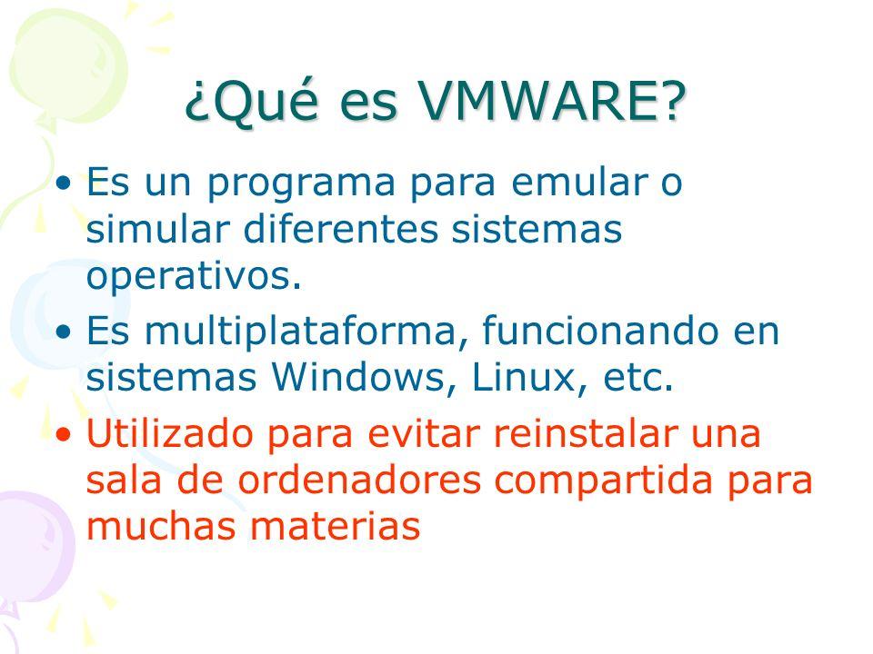 ¿Qué es VMWARE. Es un programa para emular o simular diferentes sistemas operativos.