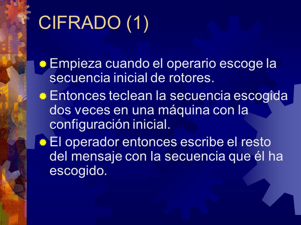 CIFRADO (1) Empieza cuando el operario escoge la secuencia inicial de rotores. Entonces teclean la secuencia escogida dos veces en una máquina con la
