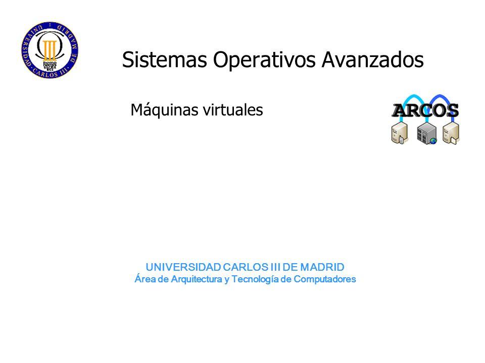 UNIVERSIDAD CARLOS III DE MADRID Área de Arquitectura y Tecnología de Computadores Sistemas Operativos Avanzados Máquinas virtuales