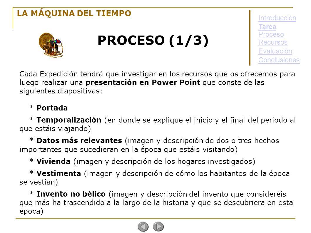 LA MÁQUINA DEL TIEMPO PROCESO (1/3) Cada Expedición tendrá que investigar en los recursos que os ofrecemos para luego realizar una presentación en Pow