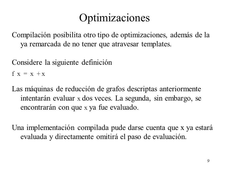 9 Optimizaciones Compilación posibilita otro tipo de optimizaciones, además de la ya remarcada de no tener que atravesar templates.