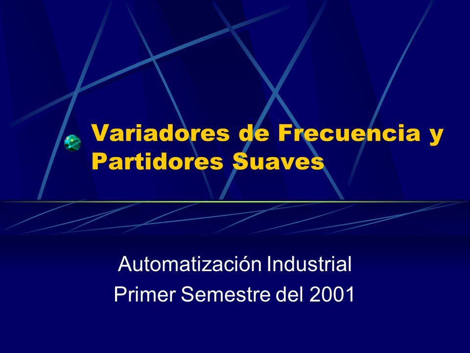 Variadores de Frecuencia y Partidores Suaves Automatización Industrial Primer Semestre del 2001