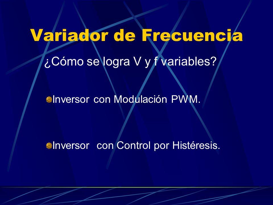 Variador de Frecuencia ¿Cómo se logra V y f variables.