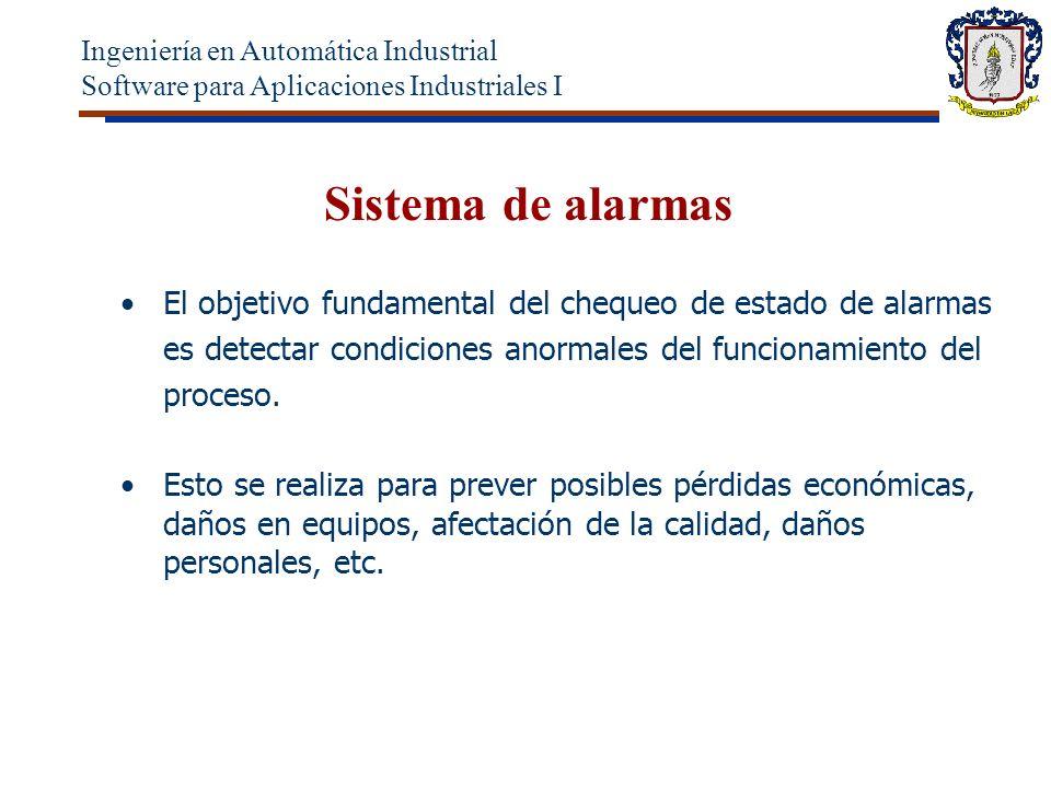 Sistema de alarmas El objetivo fundamental del chequeo de estado de alarmas es detectar condiciones anormales del funcionamiento del proceso.