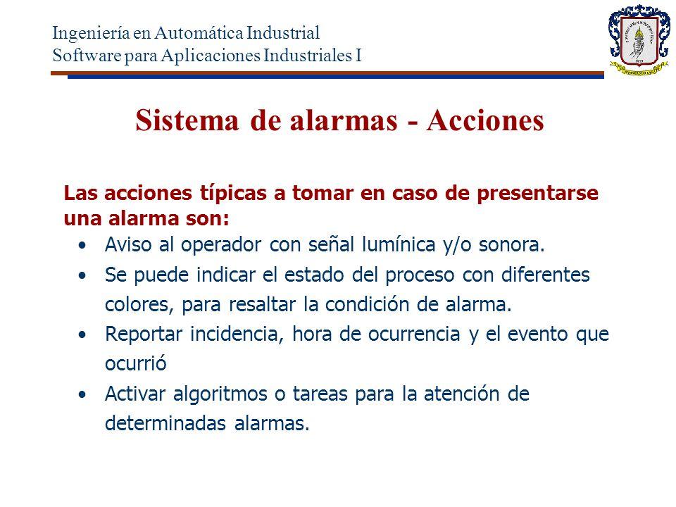 Sistema de alarmas - Acciones Las acciones típicas a tomar en caso de presentarse una alarma son: Aviso al operador con señal lumínica y/o sonora.