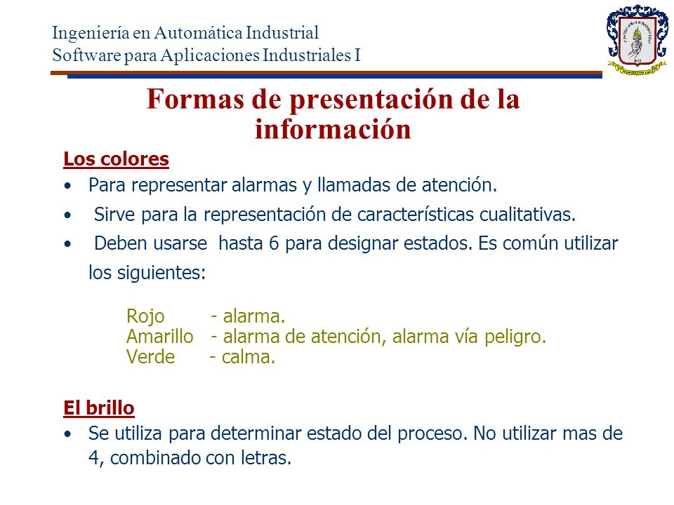 Formas de presentación de la información Los colores Para representar alarmas y llamadas de atención.
