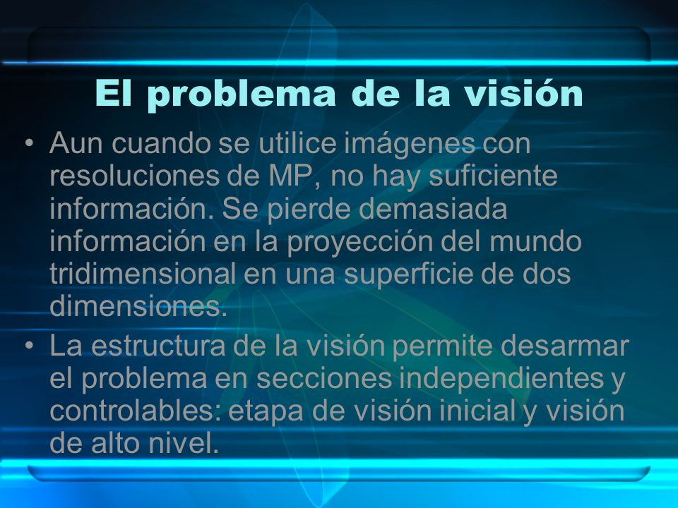 El problema de la visión Aun cuando se utilice imágenes con resoluciones de MP, no hay suficiente información. Se pierde demasiada información en la p