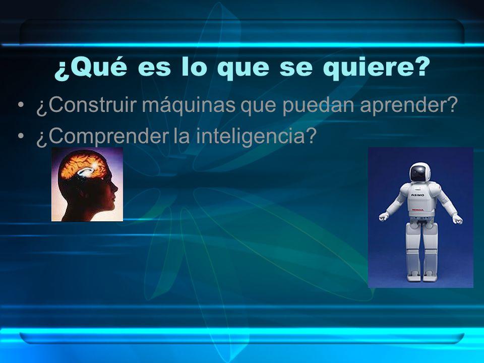 ¿Qué es lo que se quiere? ¿Construir máquinas que puedan aprender? ¿Comprender la inteligencia?